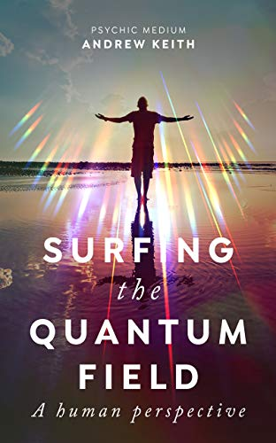 surfing the quantum field a human perspective kindle edition